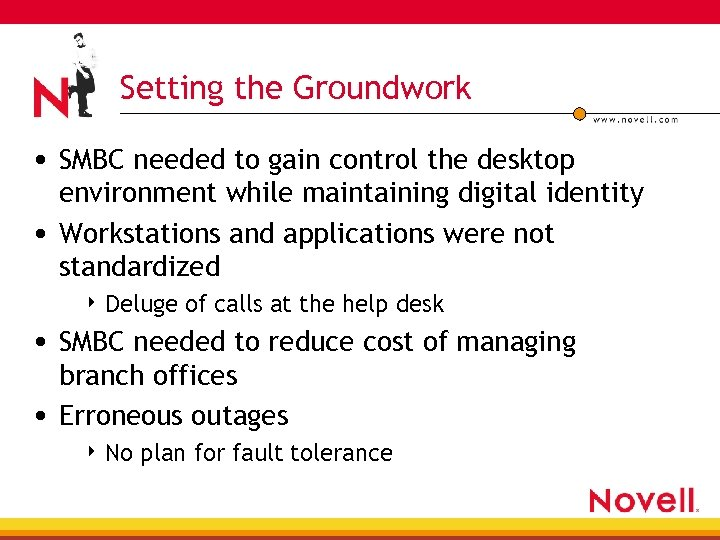 Setting the Groundwork • SMBC needed to gain control the desktop environment while maintaining