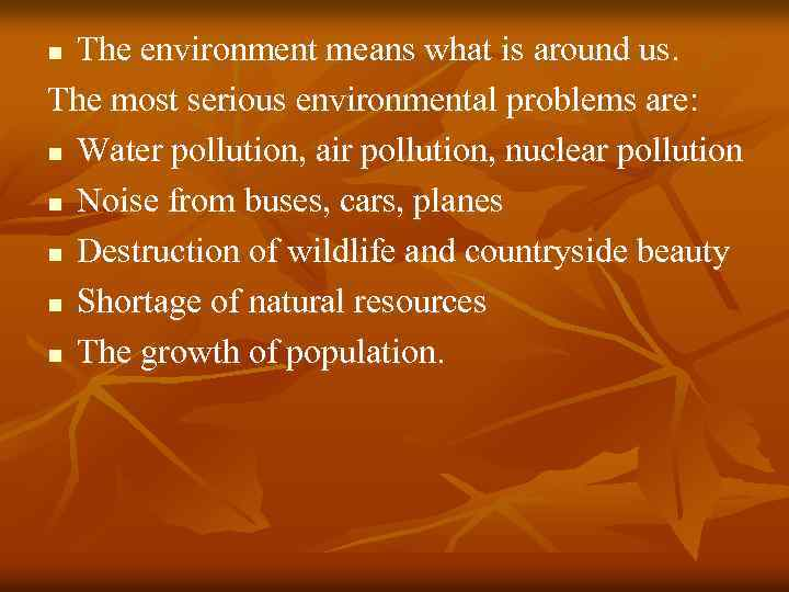 The environment means what is around us. The most serious environmental problems are: n