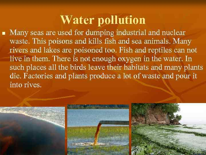 Water pollution n Many seas are used for dumping industrial and nuclear waste. This