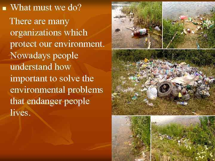 n What must we do? There are many organizations which protect our environment. Nowadays