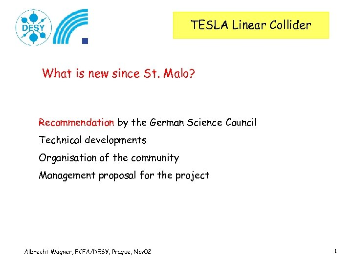 TESLA Linear Collider What is new since St. Malo? Recommendation by the German Science