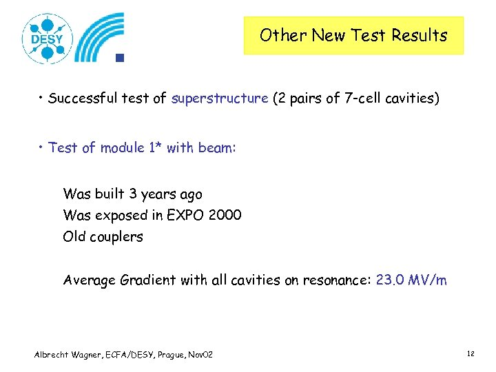 Other New Test Results • Successful test of superstructure (2 pairs of 7 -cell