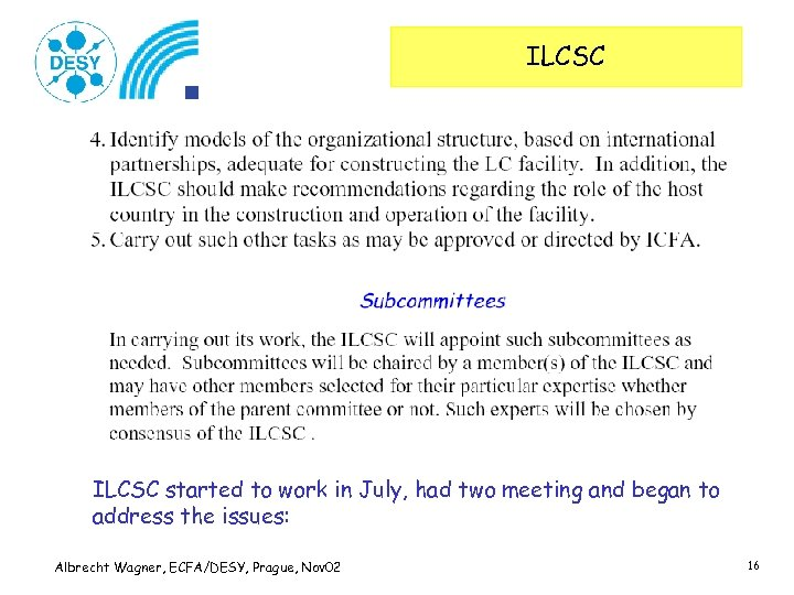 ILCSC started to work in July, had two meeting and began to address the
