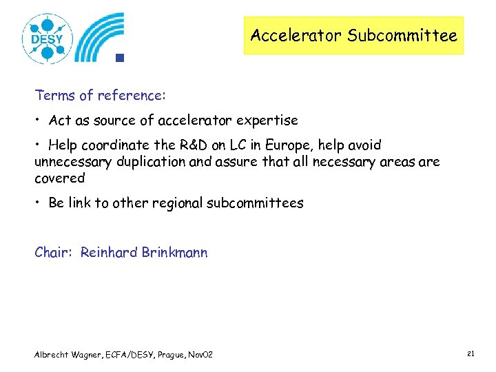 Accelerator Subcommittee Terms of reference: • Act as source of accelerator expertise • Help