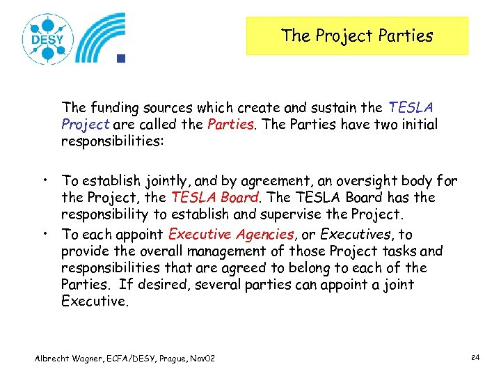 The Project Parties The funding sources which create and sustain the TESLA Project are