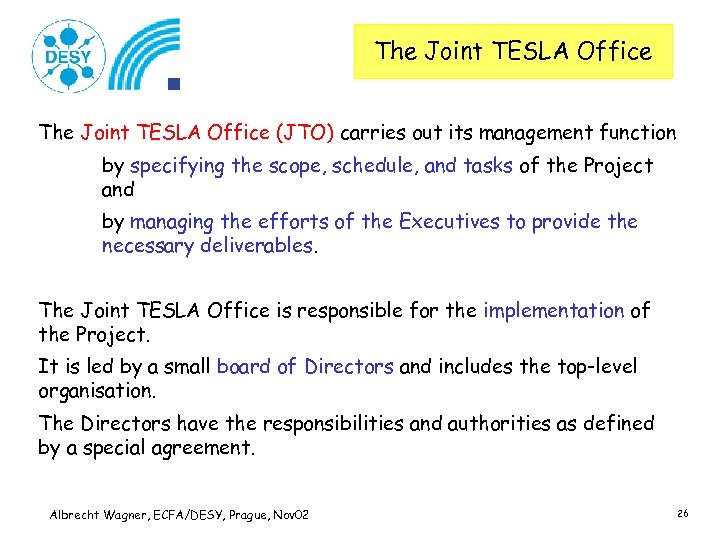 The Joint TESLA Office (JTO) carries out its management function by specifying the scope,