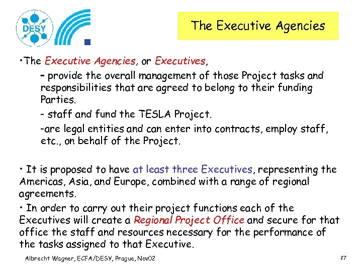 The Executive Agencies • The Executive Agencies, or Executives, – provide the overall management