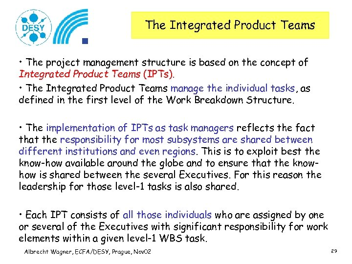 The Integrated Product Teams • The project management structure is based on the concept
