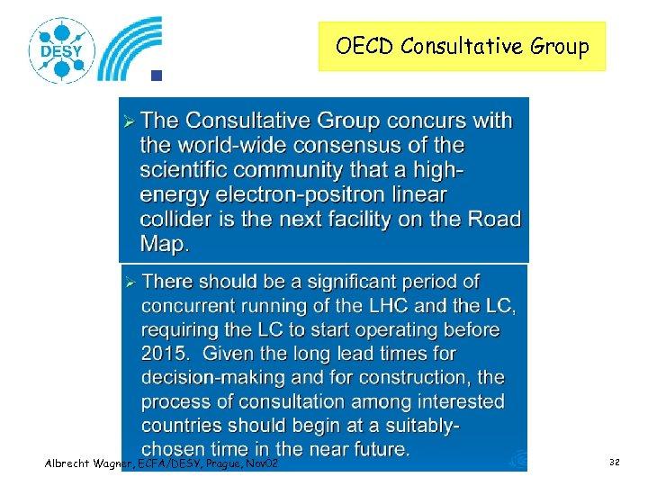 OECD Consultative Group Albrecht Wagner, ECFA/DESY, Prague, Nov 02 32