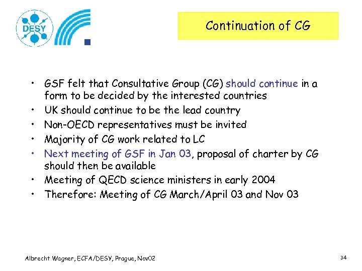 Continuation of CG • GSF felt that Consultative Group (CG) should continue in a