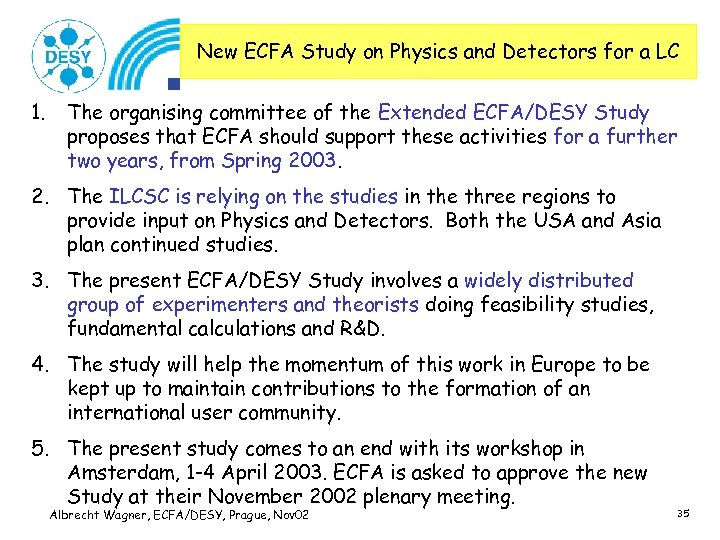 New ECFA Study on Physics and Detectors for a LC 1. The organising committee