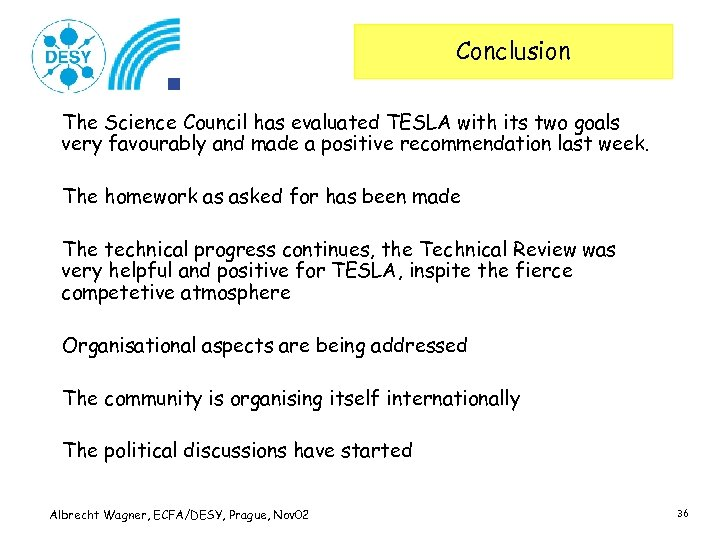 Conclusion The Science Council has evaluated TESLA with its two goals very favourably and