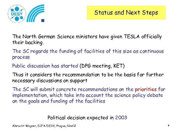 Status and Next Steps The North German Science ministers have given TESLA officially their