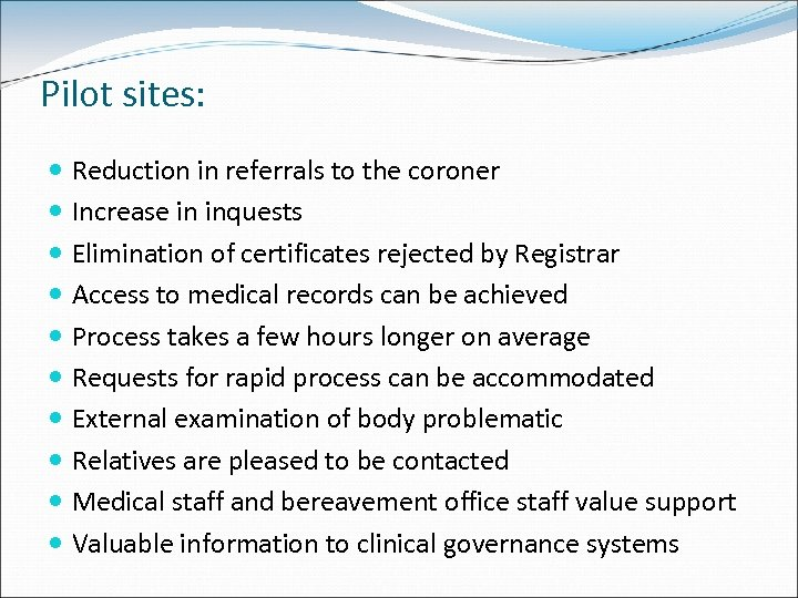 Pilot sites: Reduction in referrals to the coroner Increase in inquests Elimination of certificates