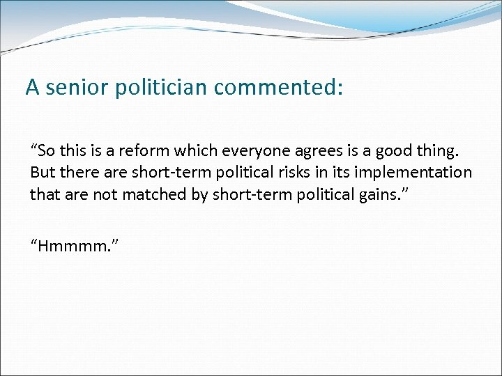 """A senior politician commented: """"So this is a reform which everyone agrees is a"""