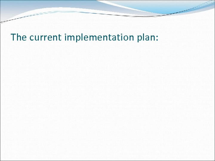 The current implementation plan: