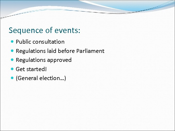 Sequence of events: Public consultation Regulations laid before Parliament Regulations approved Get started! (General