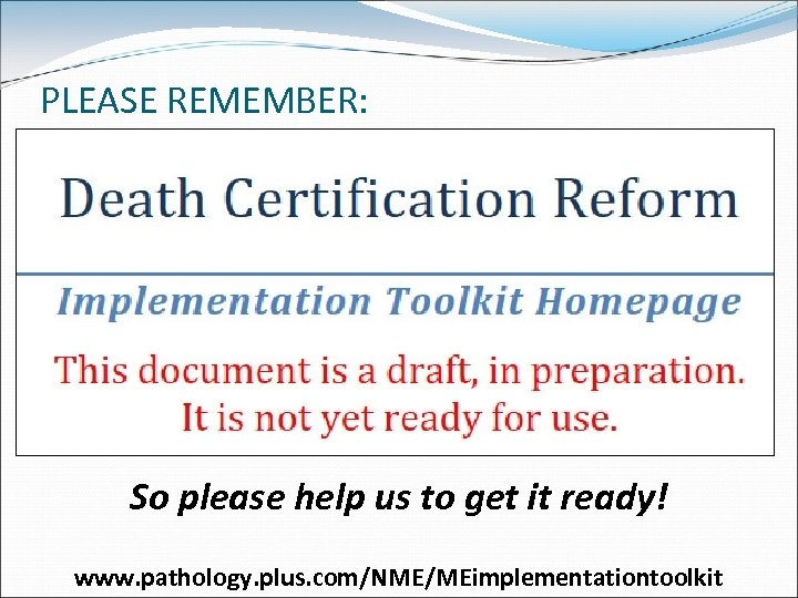 PLEASE REMEMBER: So please help us to get it ready! www. pathology. plus. com/NME/MEimplementationtoolkit