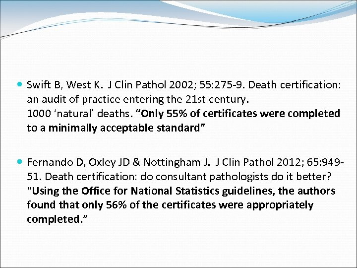Swift B, West K. J Clin Pathol 2002; 55: 275 -9. Death certification: