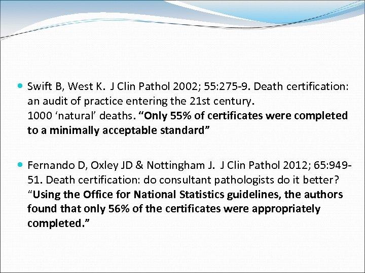 Swift B, West K. J Clin Pathol 2002; 55: 275 -9. Death certification: