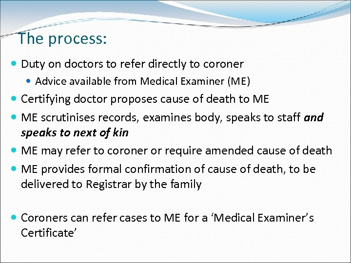 The process: Duty on doctors to refer directly to coroner Advice available from Medical