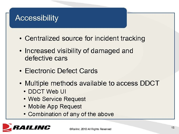 Accessibility • Centralized source for incident tracking • Increased visibility of damaged and defective