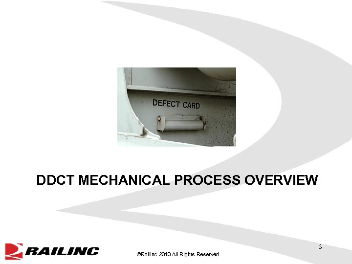 DDCT MECHANICAL PROCESS OVERVIEW 3 ©Railinc 2010 All Rights Reserved