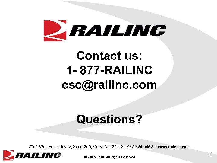 Contact us: 1 - 877 -RAILINC csc@railinc. com Questions? 7001 Weston Parkway, Suite 200,