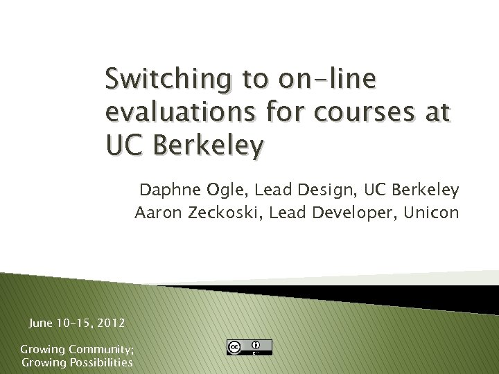 Switching to on-line evaluations for courses at UC Berkeley Daphne Ogle, Lead Design, UC