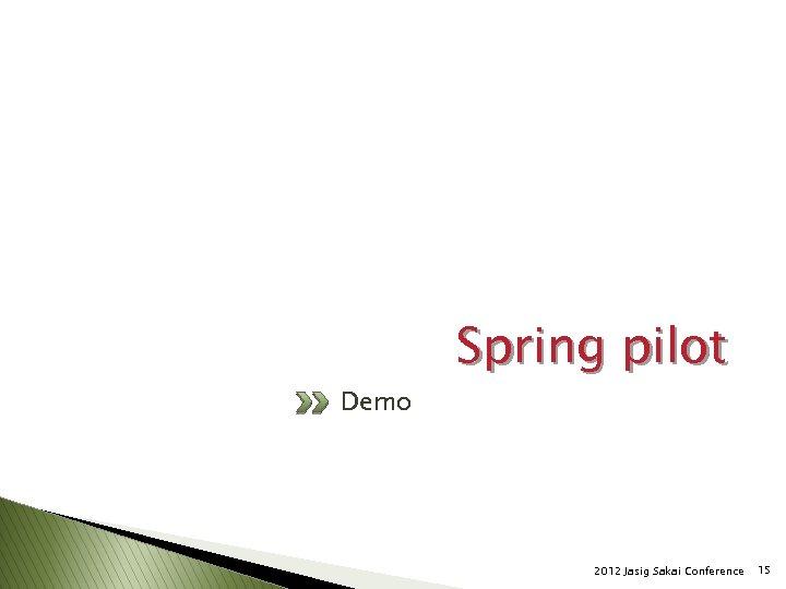Demo Spring pilot 2012 Jasig Sakai Conference 15