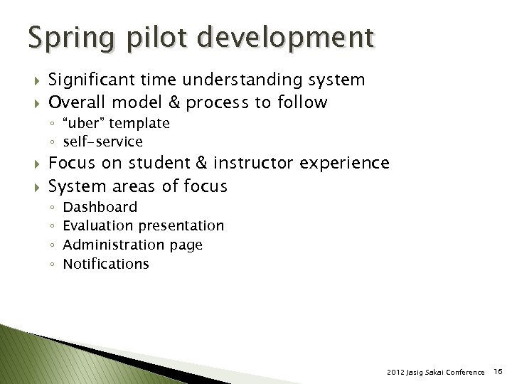 Spring pilot development } } Significant time understanding system Overall model & process to