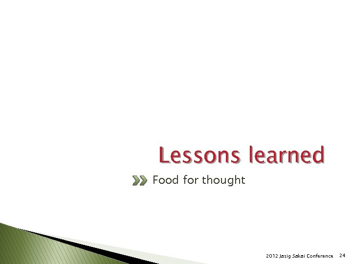 Lessons learned Food for thought 2012 Jasig Sakai Conference 24