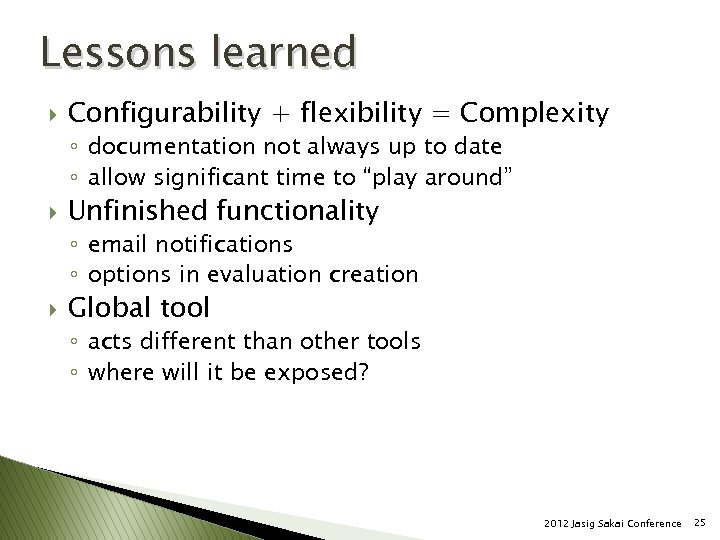 Lessons learned } Configurability + flexibility = Complexity ◦ documentation not always up to