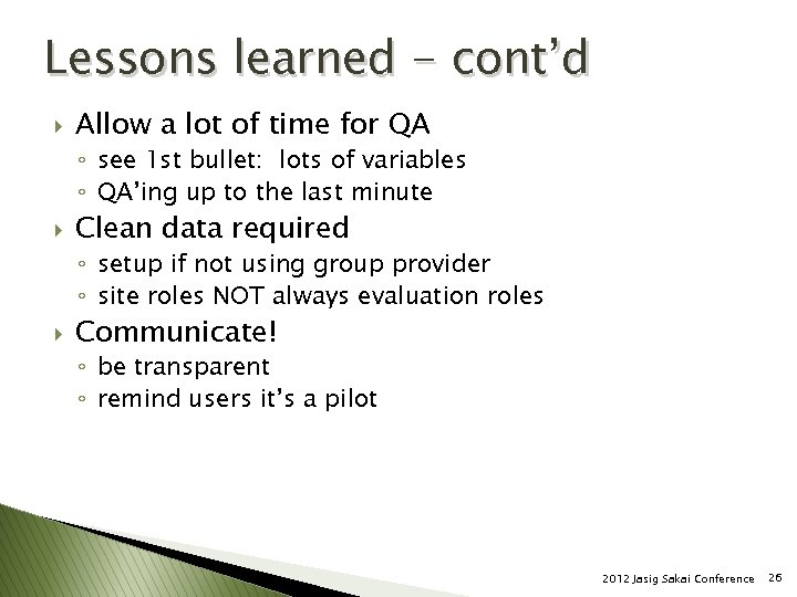Lessons learned - cont'd } Allow a lot of time for QA ◦ see