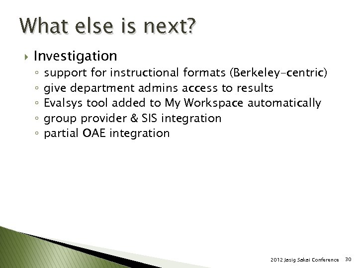 What else is next? } Investigation ◦ ◦ ◦ support for instructional formats (Berkeley-centric)