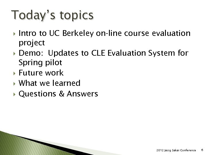 Today's topics } } } Intro to UC Berkeley on-line course evaluation project Demo: