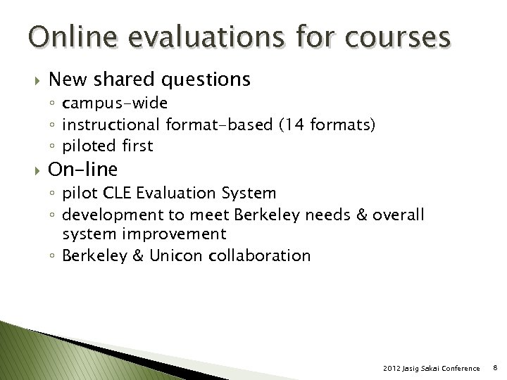 Online evaluations for courses } New shared questions ◦ campus-wide ◦ instructional format-based (14