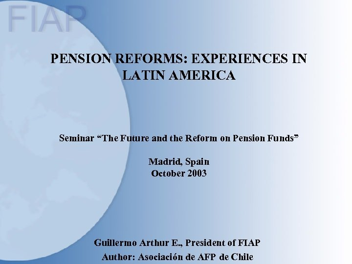"PENSION REFORMS: EXPERIENCES IN LATIN AMERICA Seminar ""The Future and the Reform on Pension"