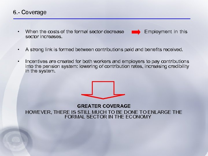 6. - Coverage • When the costs of the formal sector decrease sector increases.
