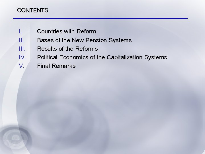 CONTENTS I. III. IV. V. Countries with Reform Bases of the New Pension Systems