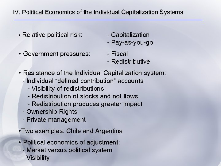 IV. Political Economics of the Individual Capitalization Systems • Relative political risk: • Government