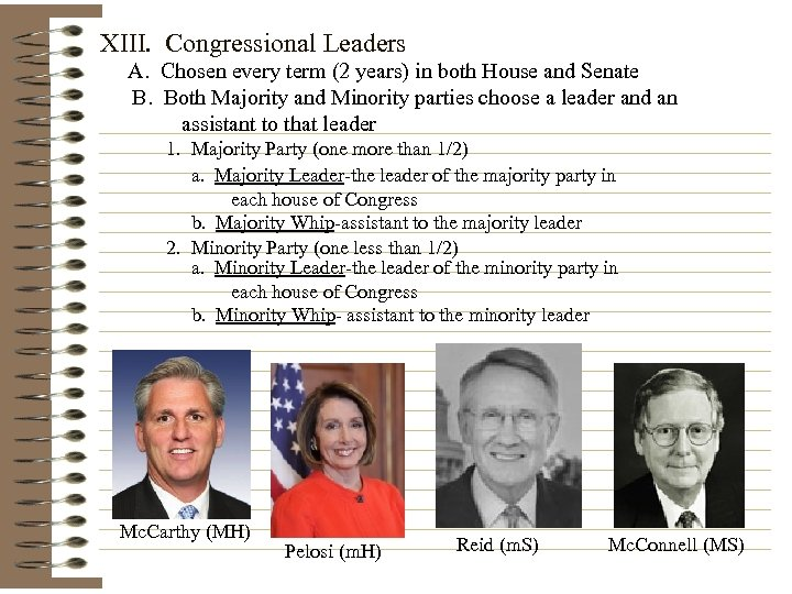 XIII. Congressional Leaders A. Chosen every term (2 years) in both House and Senate