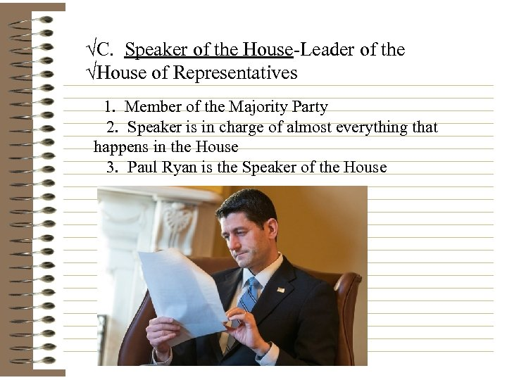 √C. Speaker of the House-Leader of the √House of Representatives 1. Member of the