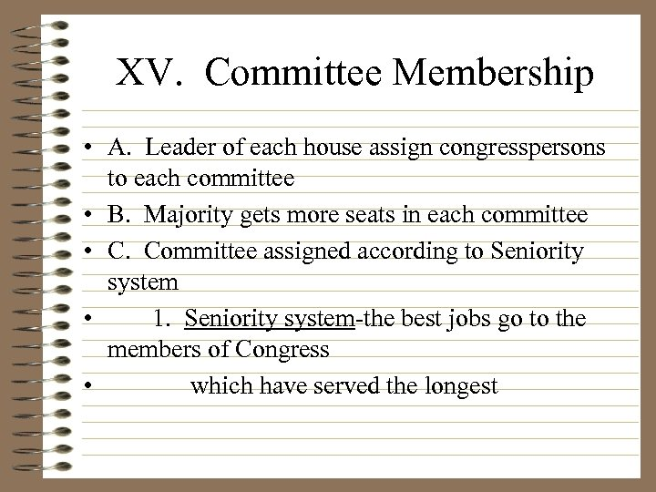 XV. Committee Membership • A. Leader of each house assign congresspersons to each committee