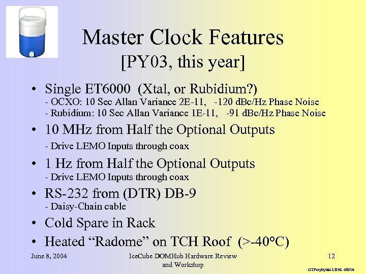 Master Clock Features [PY 03, this year] • Single ET 6000 (Xtal, or Rubidium?