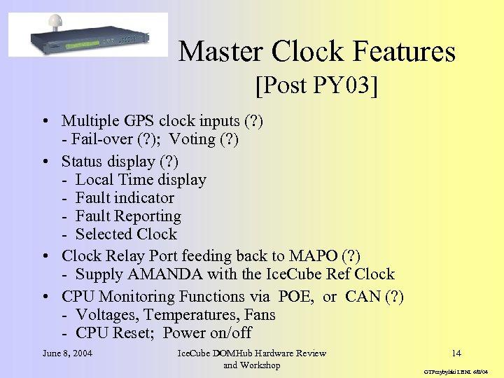 Master Clock Features [Post PY 03] • Multiple GPS clock inputs (? ) -