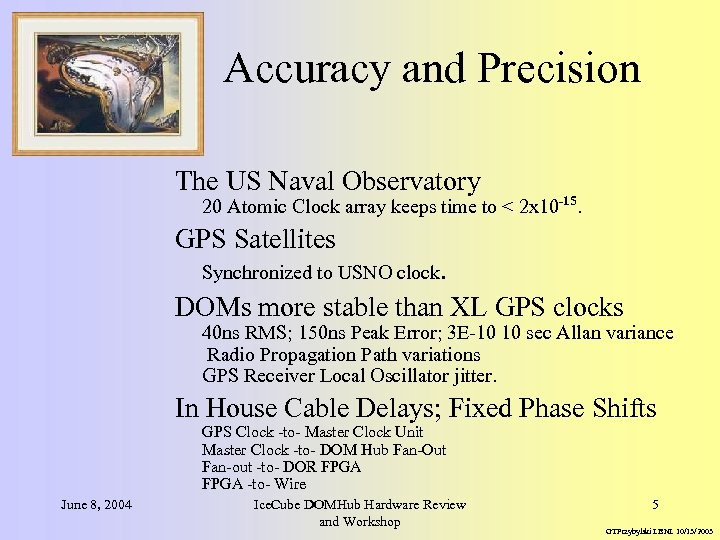 Accuracy and Precision The US Naval Observatory 20 Atomic Clock array keeps time to