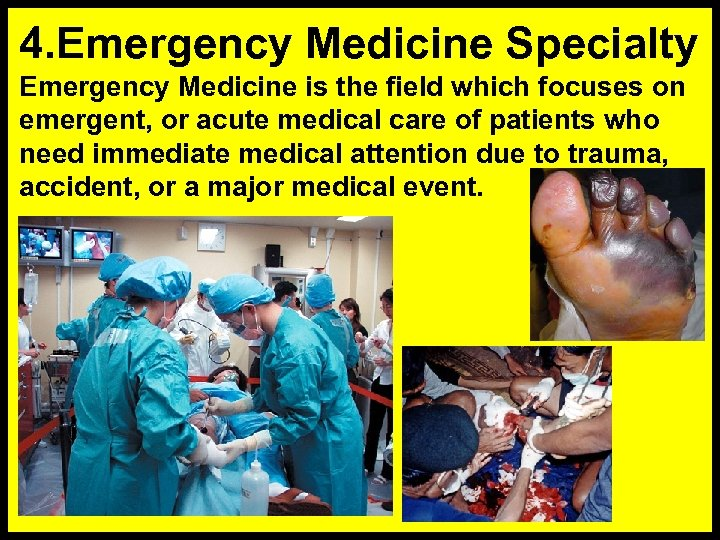 4. Emergency Medicine Specialty Emergency Medicine is the field which focuses on emergent, or
