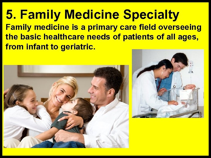 5. Family Medicine Specialty Family medicine is a primary care field overseeing the basic