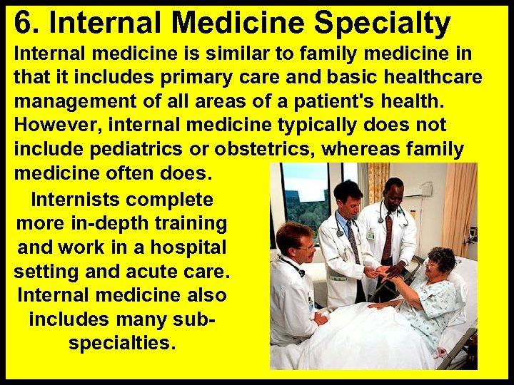 6. Internal Medicine Specialty Internal medicine is similar to family medicine in that it